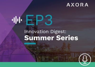 Innovation Digest: Axora Summer Series – EP3 Two Little Letters, BIG Impact