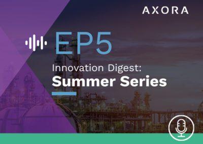 Innovation Digest: Axora Summer Series – EP5 IIoT: Better Data, Faster ROI