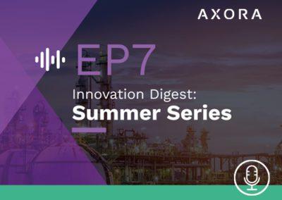 Innovation Digest: Axora Summer Series – EP7 Innovation Round-up