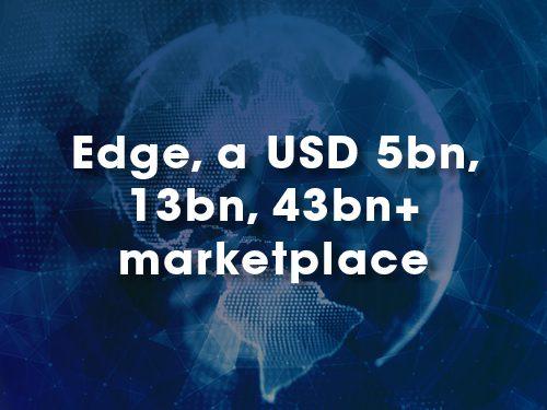 Edge, a USD 5bn, 13bn, 43bn+ marketplace