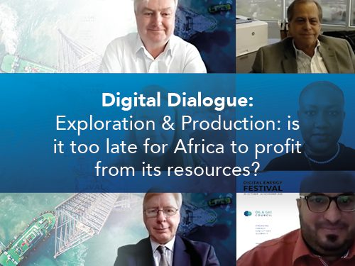 Digital Dialogue: Exploration & Production: is it too late for Africa to profit from its resources?