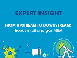 From upstream to downstream- Trends in oil and gas M&A