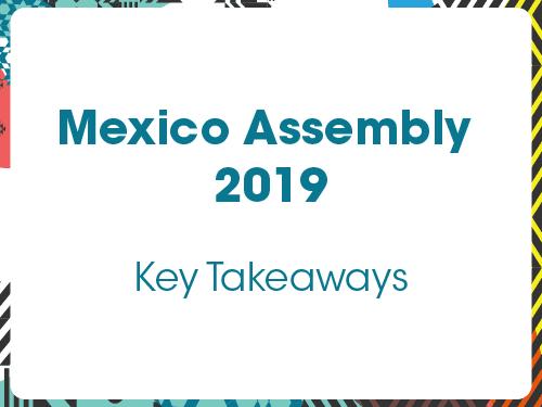 Mexico Assembly 2019 – Key Takeaways