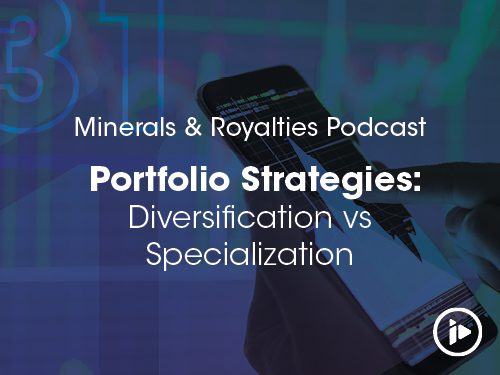 Podcast: Diversification vs Specialization – Minerals & Royalties