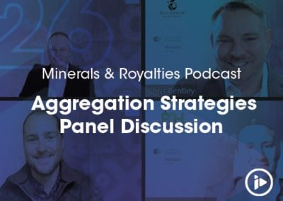 Podcast: Minerals & Royalties Aggregation Strategies Panel Discussion