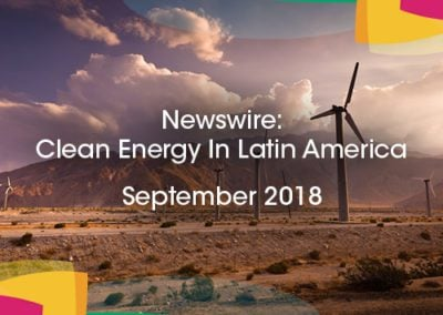 Newswire: Clean Energy in Latin America – September 2018