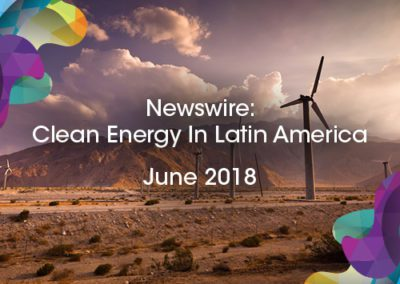 Newswire: Clean Energy in Latin America – June 2018