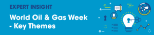 World Oil & Gas Week - Key Themes