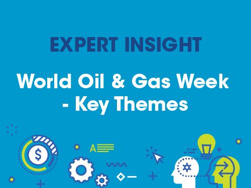World Oil & Gas Week – Key Themes